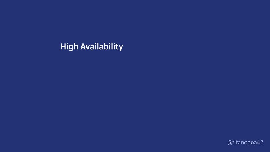 @titanoboa42 High Availability