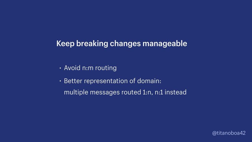 @titanoboa42 • Avoid n:m routing • Better repre...
