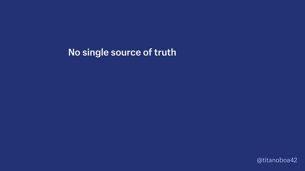 @titanoboa42 No single source of truth