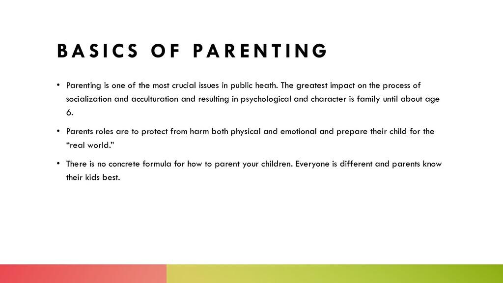 B A S I C S O F PA R E N T I N G • Parenting is...