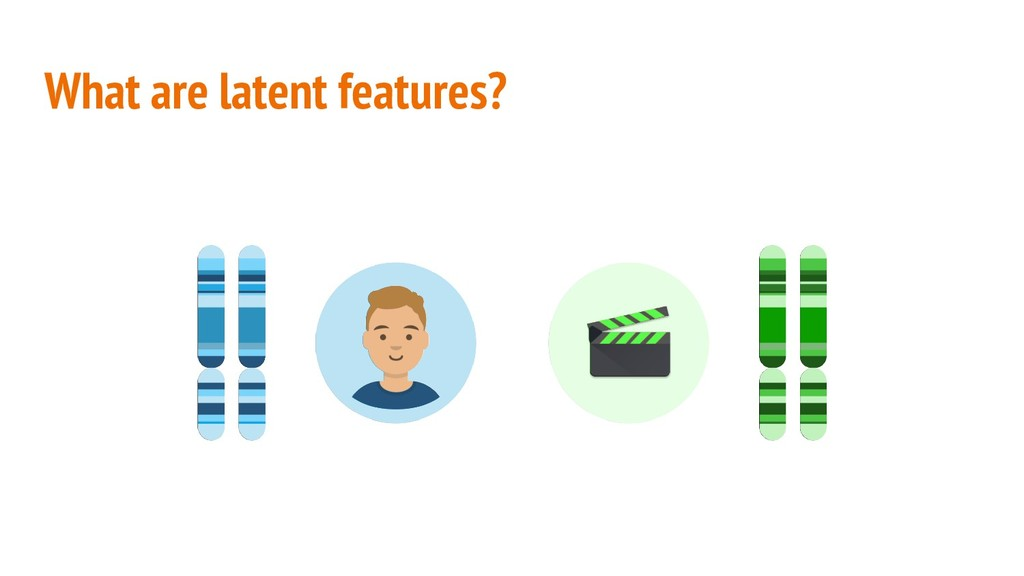 What are latent features?