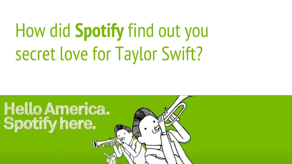 How did Spotify find out you secret love for Ta...