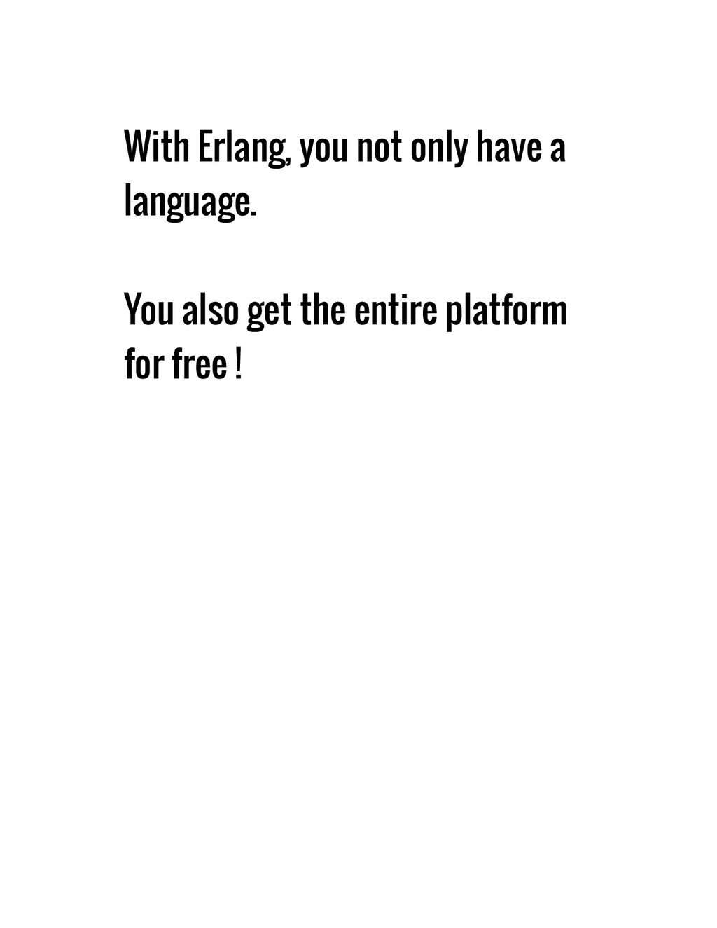 With Erlang, you not only have a language. You ...