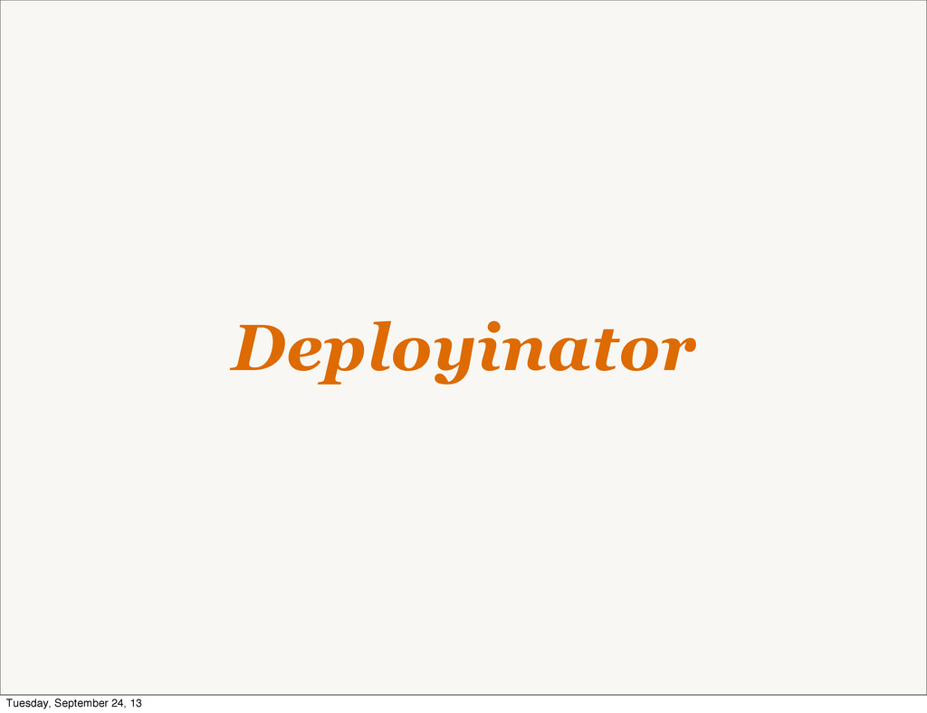 Deployinator Tuesday, September 24, 13
