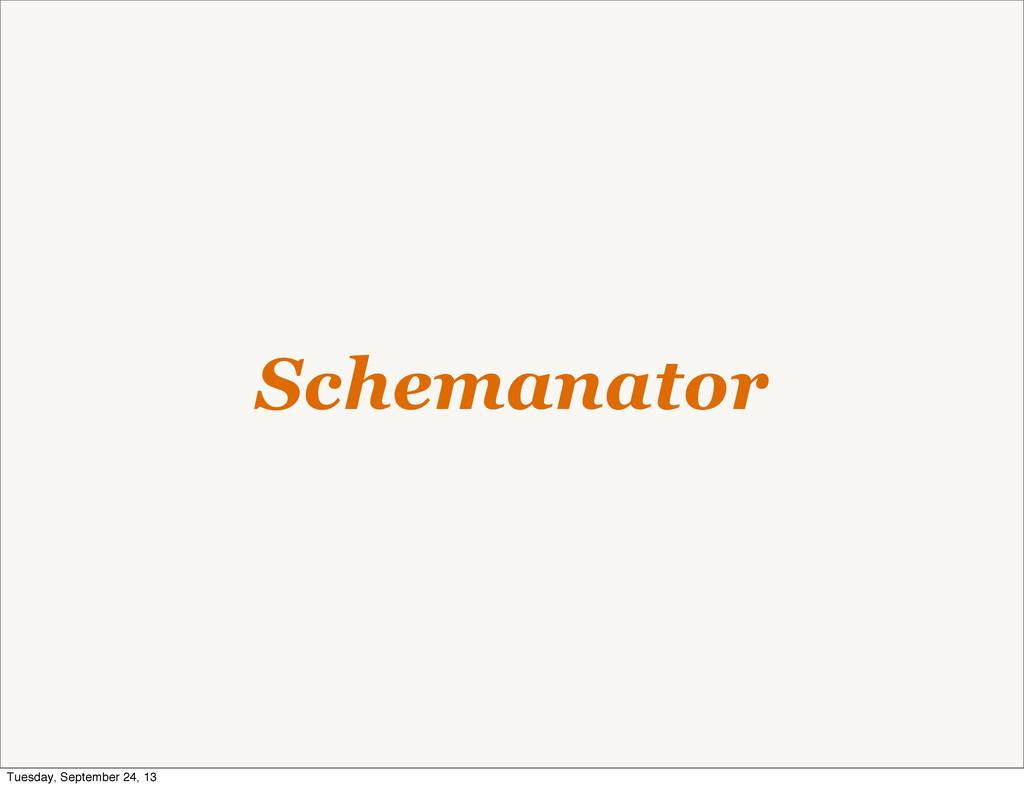 Schemanator Tuesday, September 24, 13