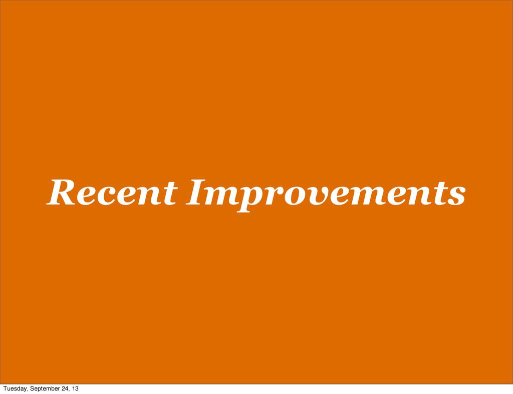 Recent Improvements Tuesday, September 24, 13