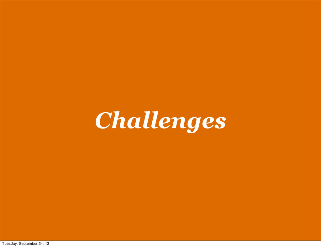 Challenges Tuesday, September 24, 13