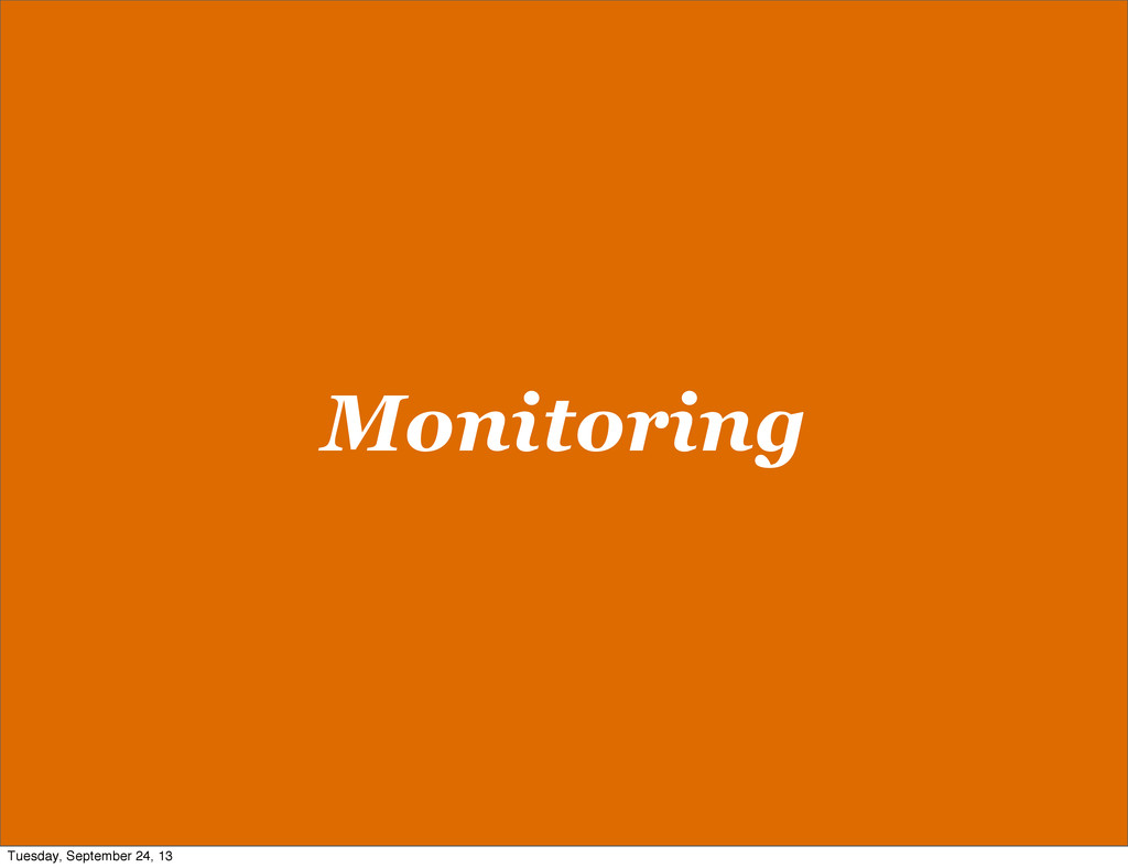 Monitoring Tuesday, September 24, 13