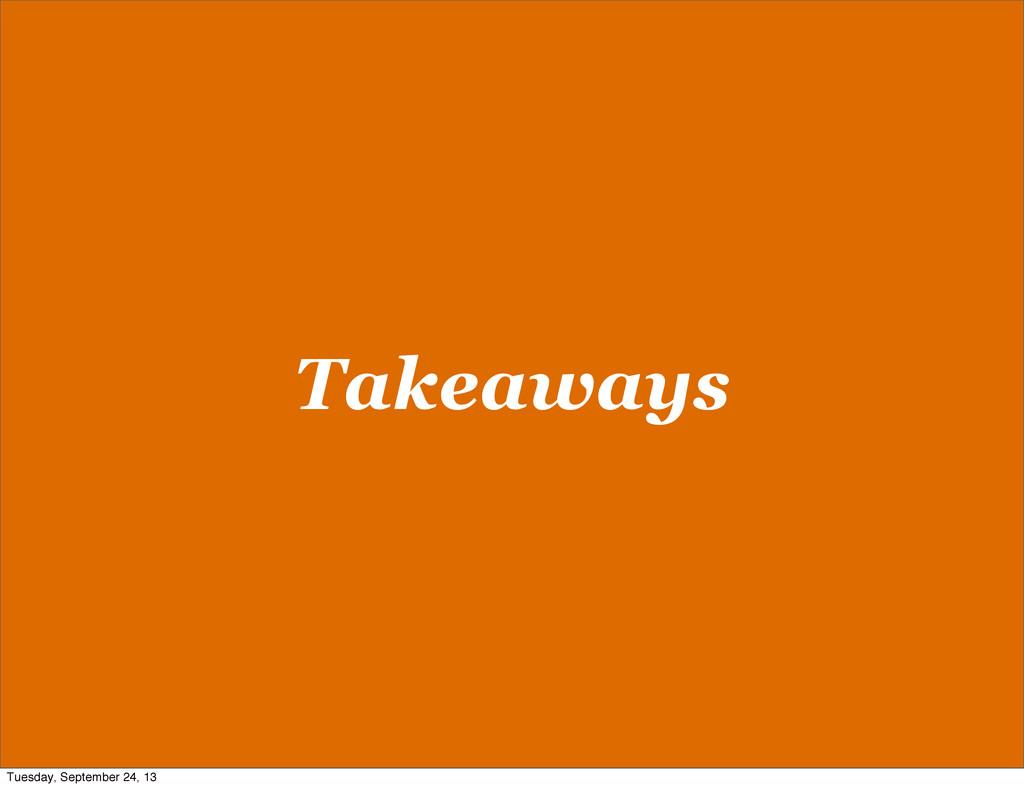 Takeaways Tuesday, September 24, 13