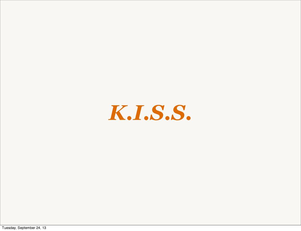 K.I.S.S. Tuesday, September 24, 13