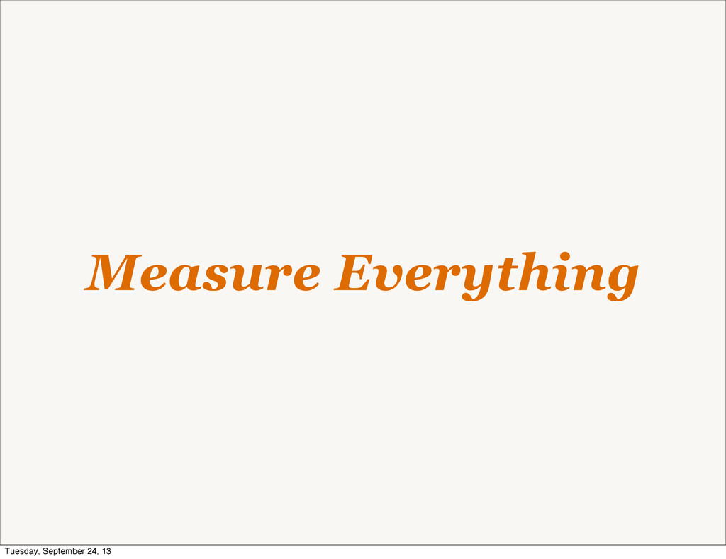 Measure Everything Tuesday, September 24, 13