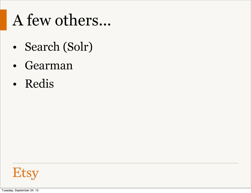 A few others... • Search (Solr) • Gearman • Red...