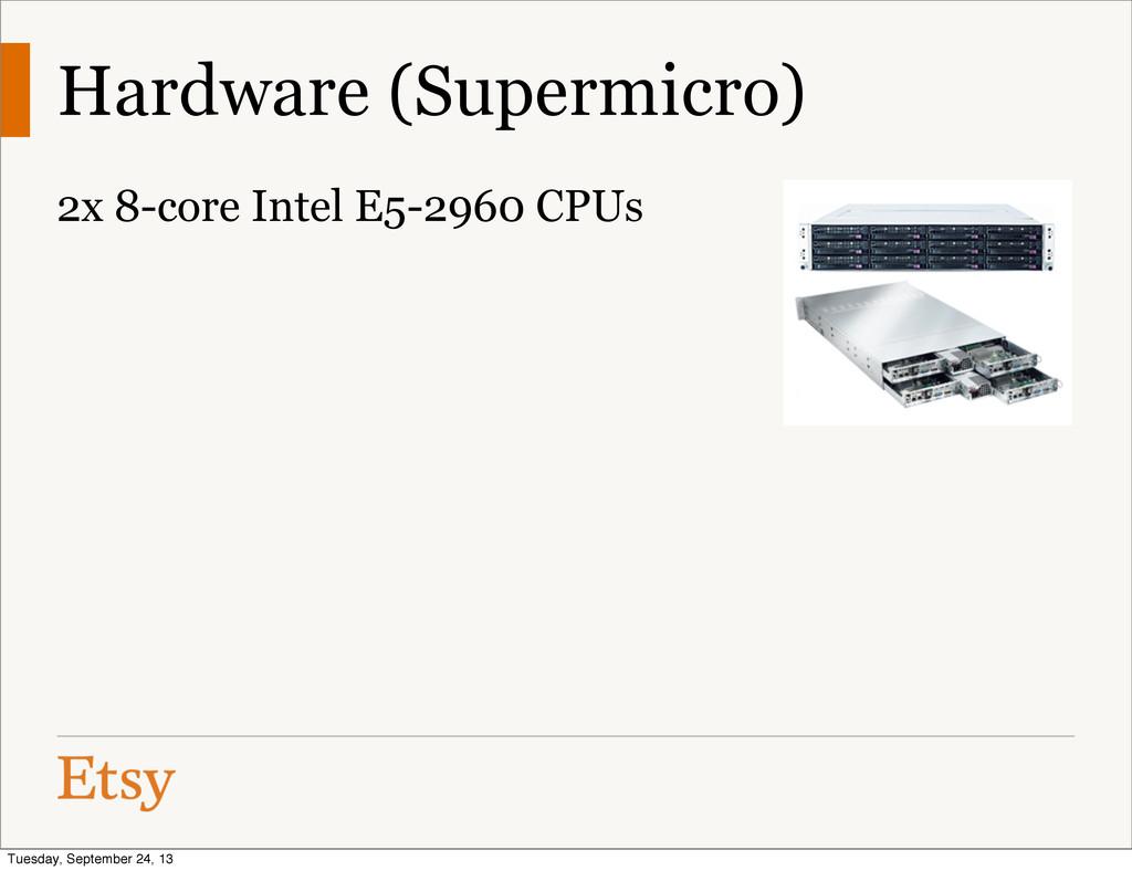 Hardware (Supermicro) 2x 8-core Intel E5-2960 C...