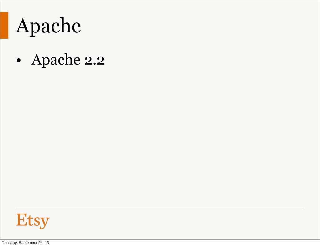 Apache • Apache 2.2 Tuesday, September 24, 13