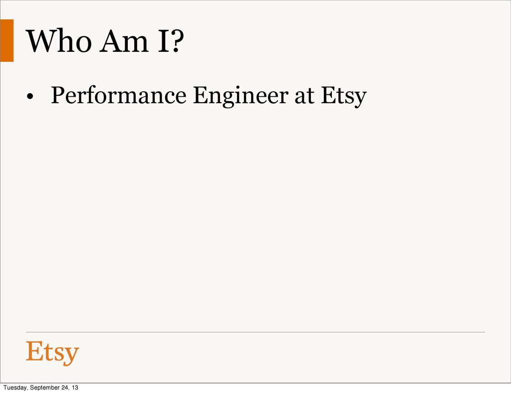 Who Am I? • Performance Engineer at Etsy Tuesda...