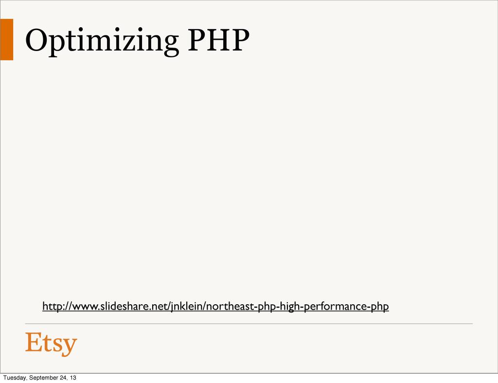 Optimizing PHP http://www.slideshare.net/jnklei...
