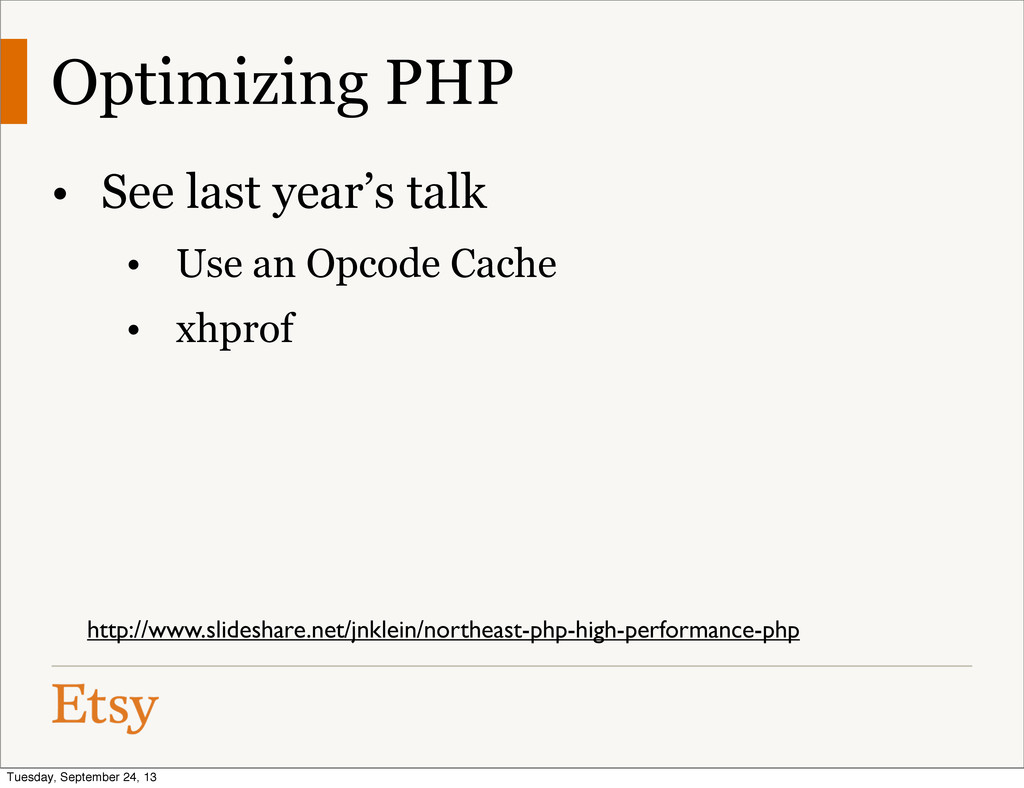 Optimizing PHP • See last year's talk • Use an ...
