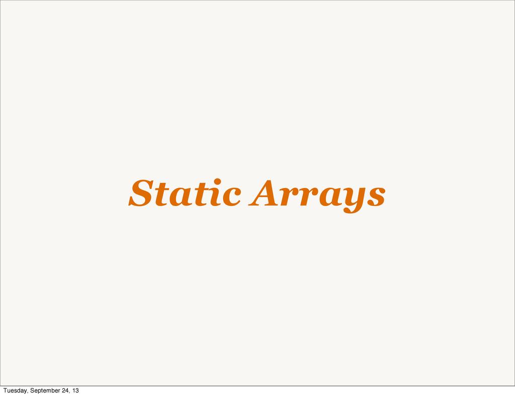 Static Arrays Tuesday, September 24, 13