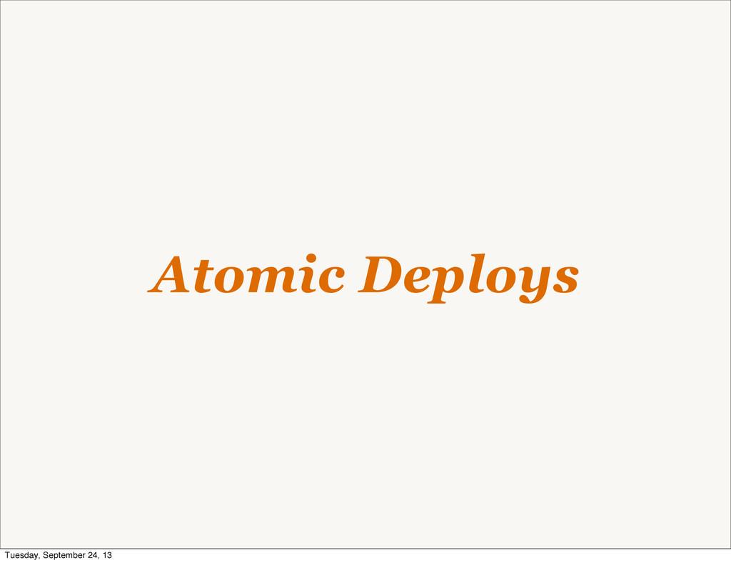 Atomic Deploys Tuesday, September 24, 13