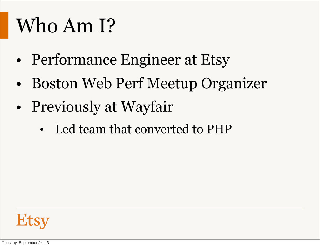 Who Am I? • Performance Engineer at Etsy • Bost...