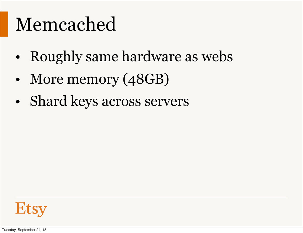 Memcached • Roughly same hardware as webs • Mor...