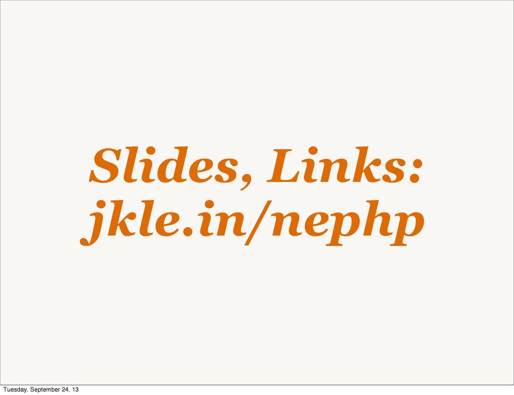 Slides, Links: jkle.in/nephp Tuesday, September...