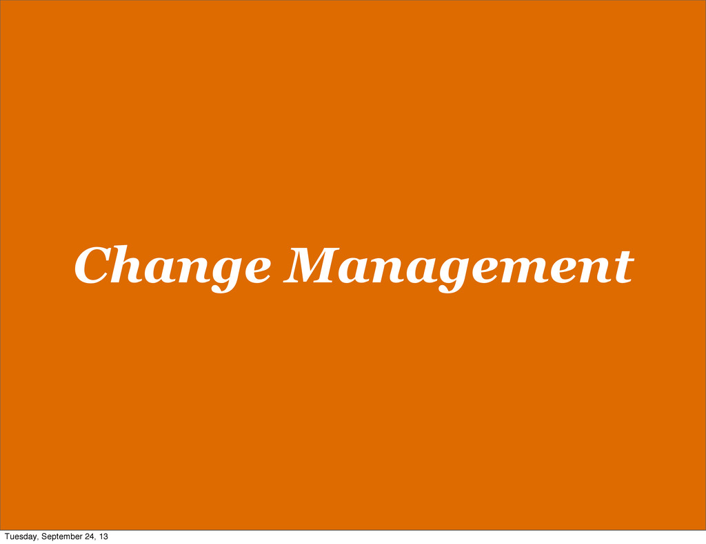 Change Management Tuesday, September 24, 13