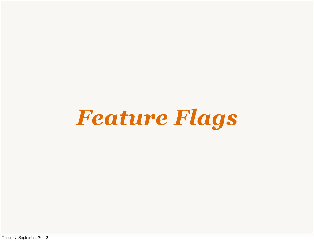 Feature Flags Tuesday, September 24, 13