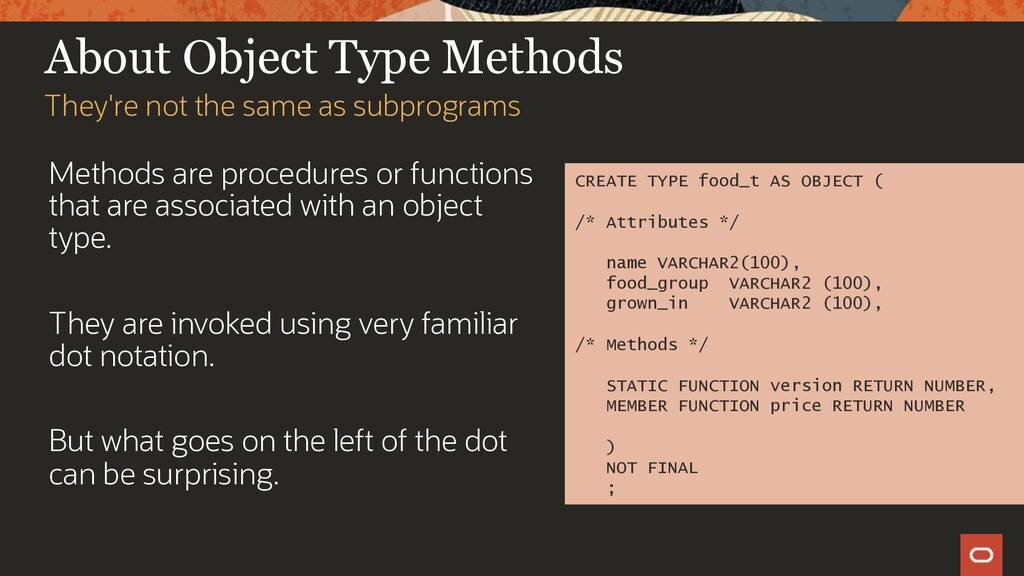 About Object Type Methods Methods are procedure...