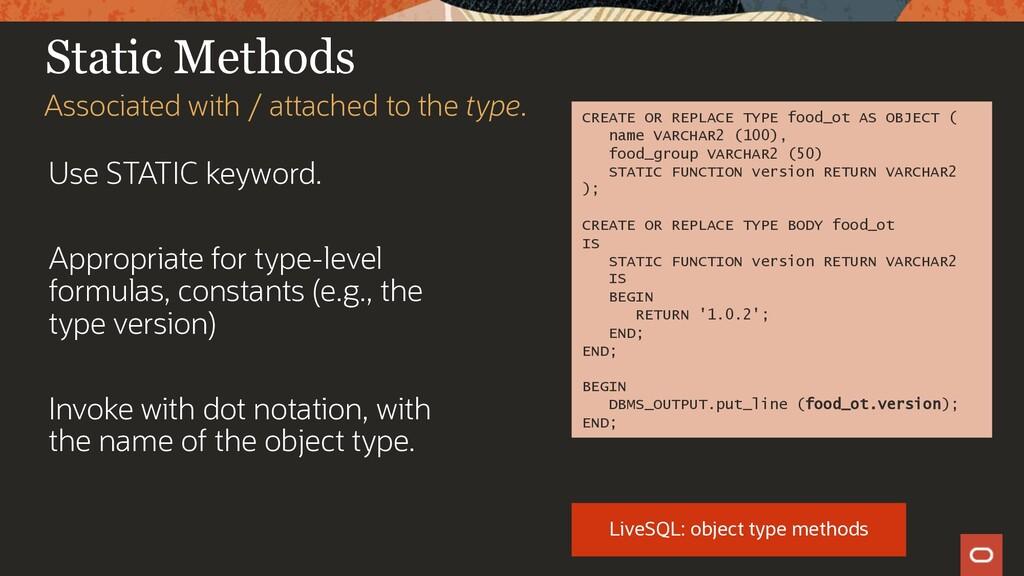 Static Methods Use STATIC keyword. Appropriate ...
