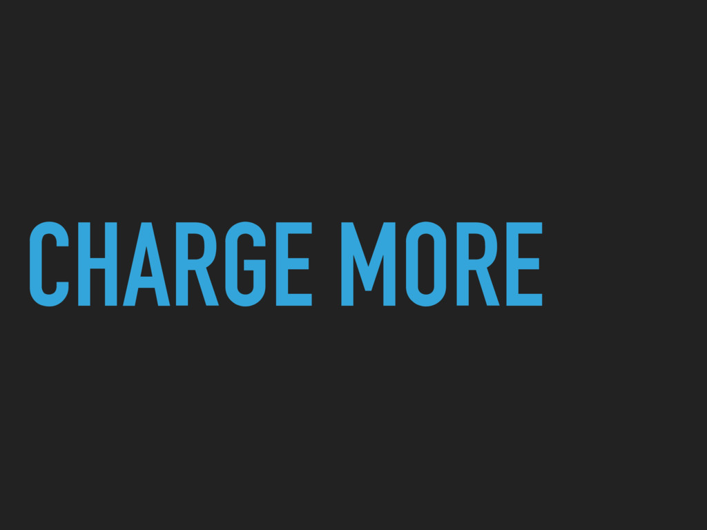 CHARGE MORE
