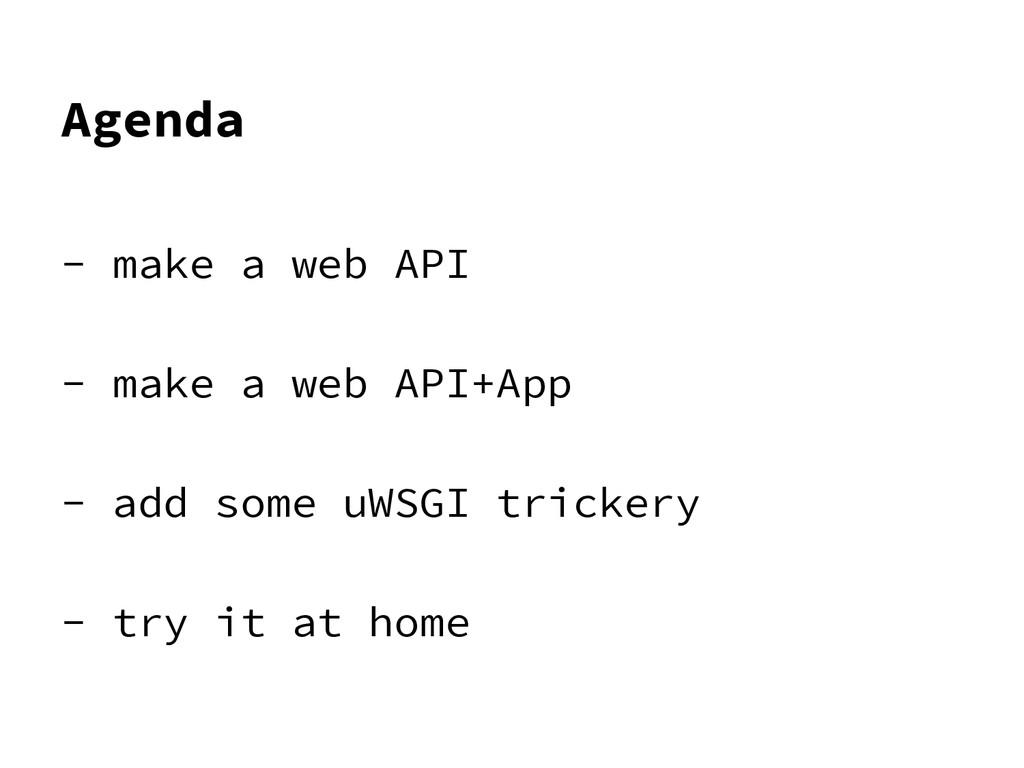 Agenda - make a web API - make a web API+App - ...