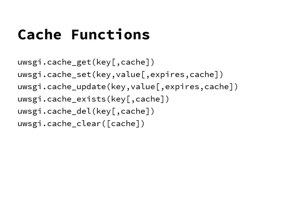 Cache Functions uwsgi.cache_get(key[,cache]) uw...