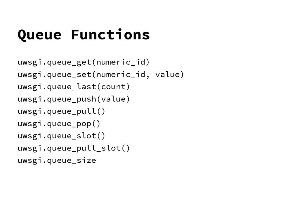 Queue Functions uwsgi.queue_get(numeric_id) uws...