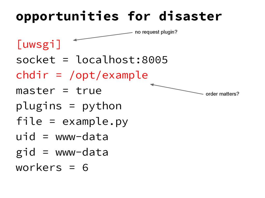 opportunities for disaster [uwsgi] socket = loc...