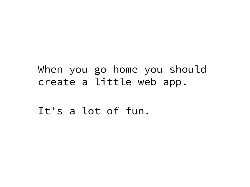 When you go home you should create a little web...