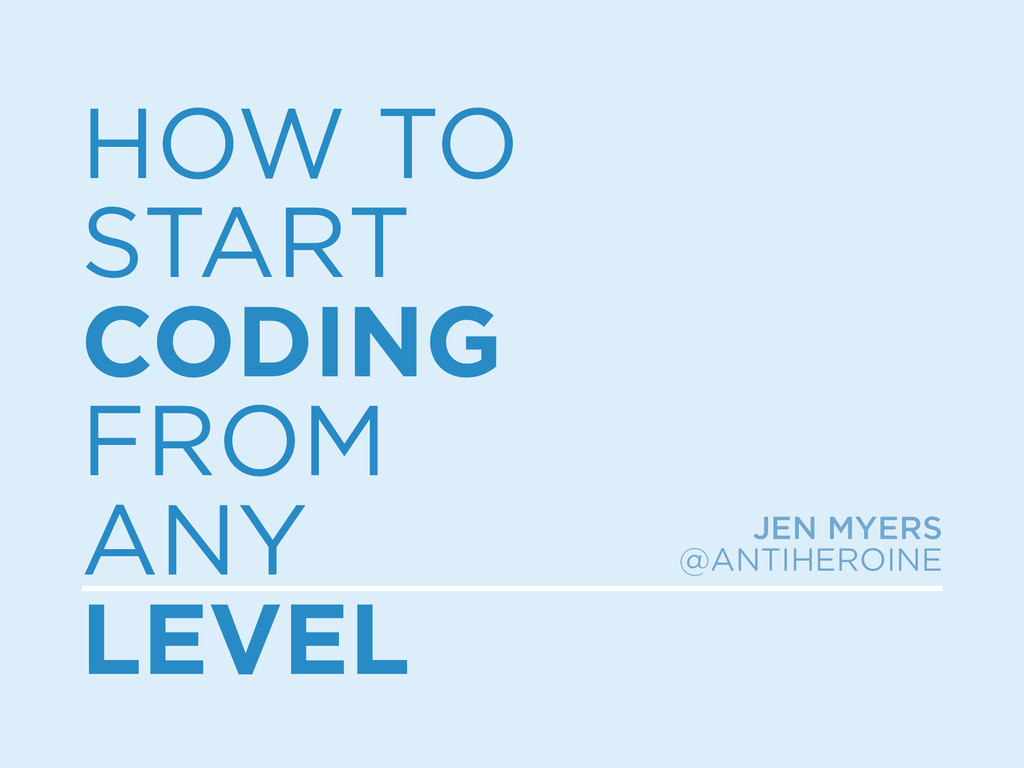 HOW TO START CODING FROM ANY LEVEL JEN MYERS @A...