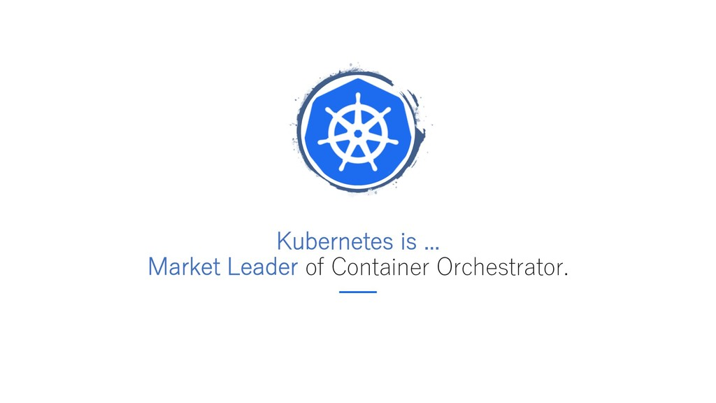 Kubernetes is ... Market Leader of Container Or...