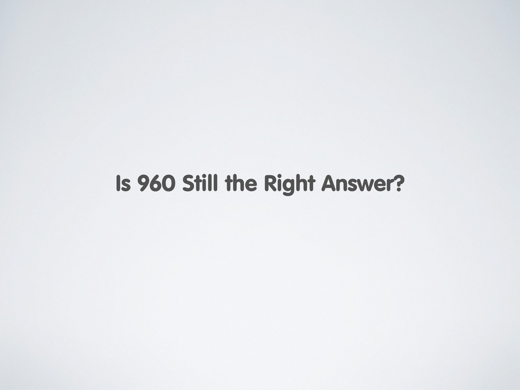 Is 960 Still the Right Answer?