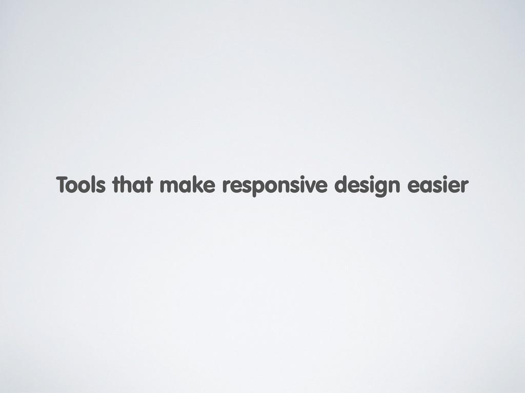 Tools that make responsive design easier