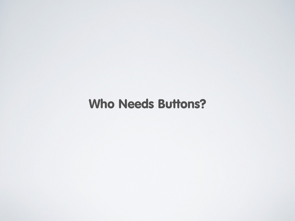 Who Needs Buttons?