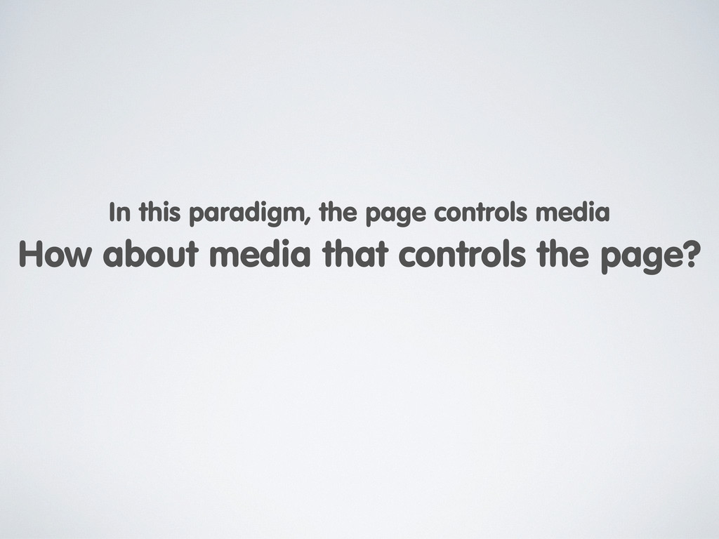 How about media that controls the page? In this...