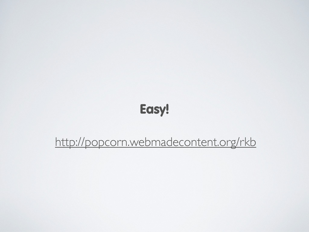 Easy! http://popcorn.webmadecontent.org/rkb