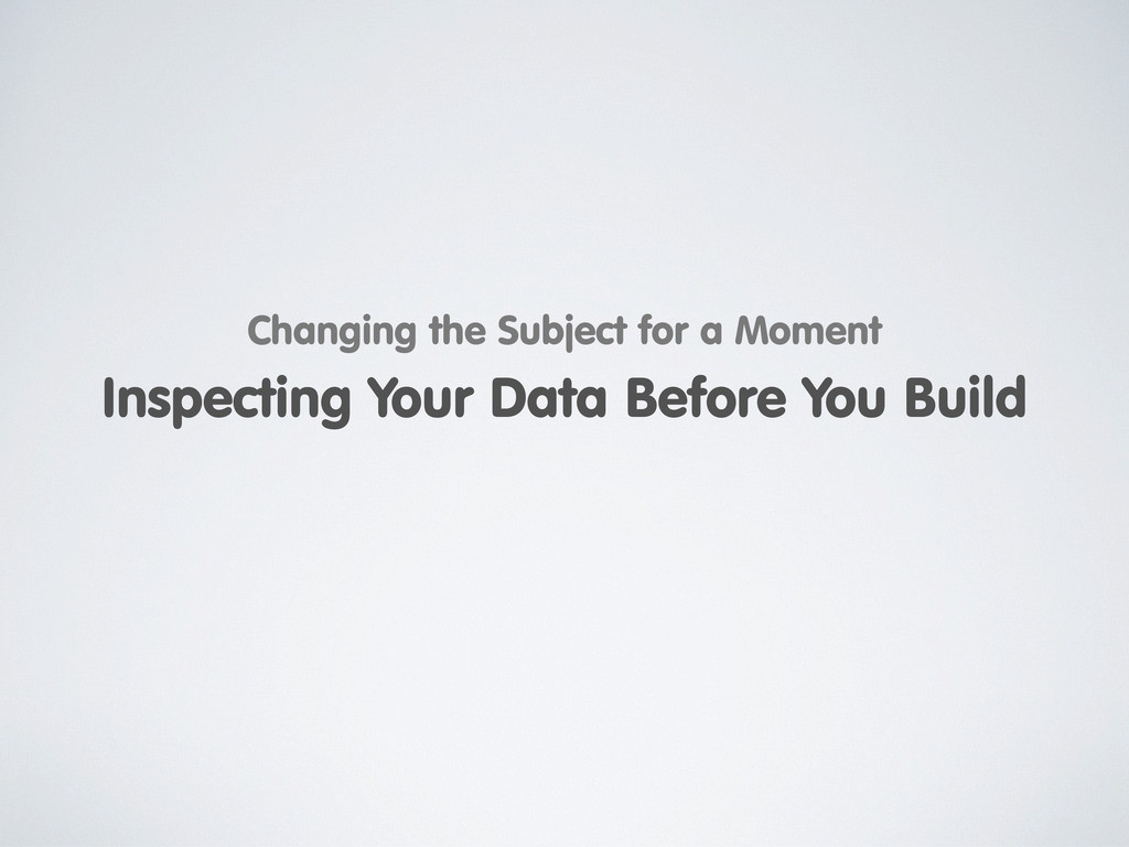 Inspecting Your Data Before You Build Changing ...