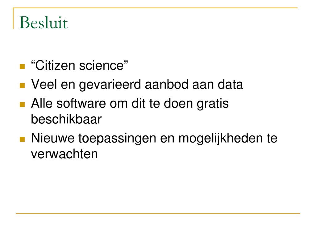 """Besluit  """"Citizen science""""  Veel en gevarieer..."""