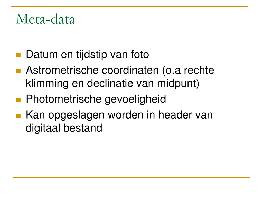 Meta-data  Datum en tijdstip van foto  Astrom...