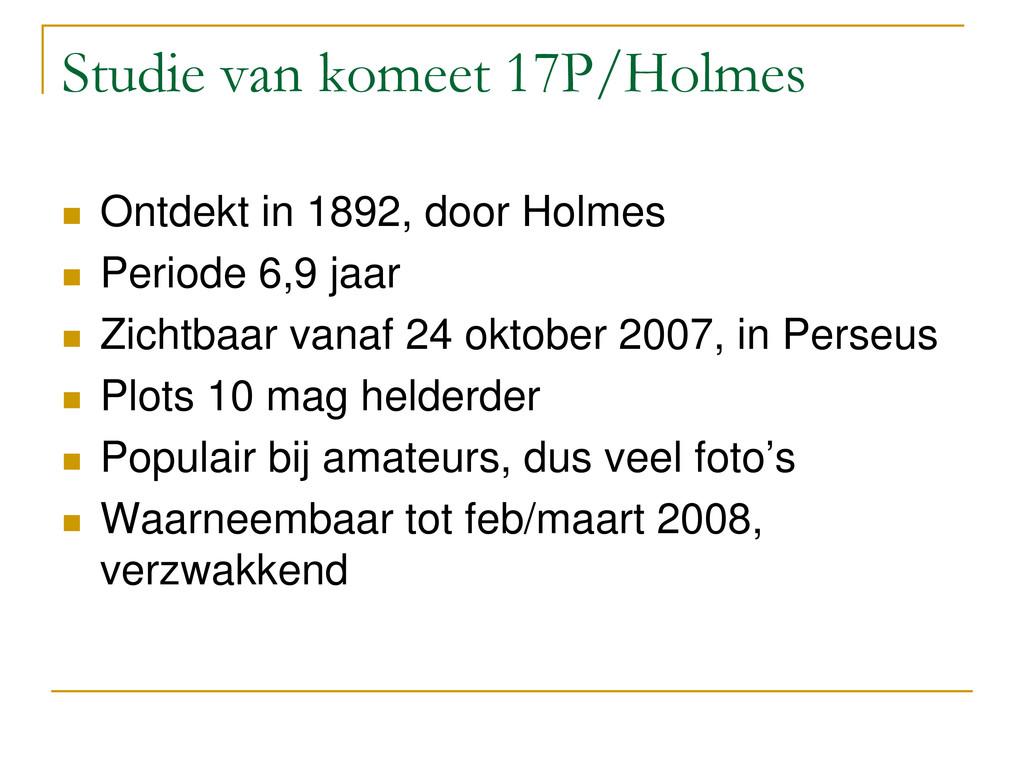 Studie van komeet 17P/Holmes  Ontdekt in 1892,...