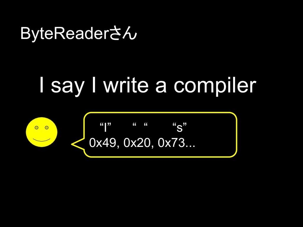 """I say I write a compiler """"I"""" """" """" """"s"""" 0x49, 0x20..."""