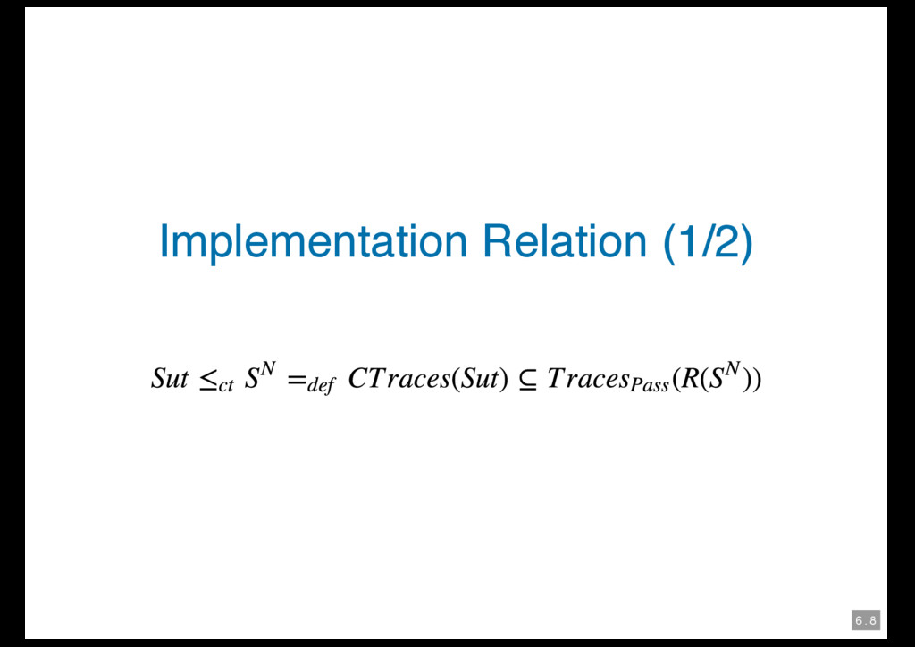6 . 8 Implementation Relation (1/2)