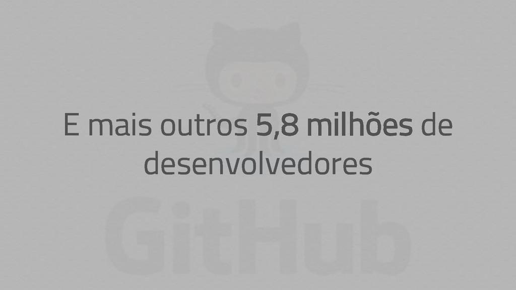 E mais outros 5,8 milhões de desenvolvedores